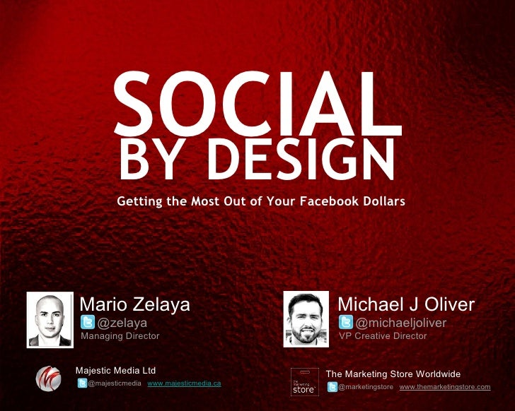 SOCIAL       BY DESIGN         Getting the Most Out of Your Facebook DollarsMario Zelaya                               Mic...