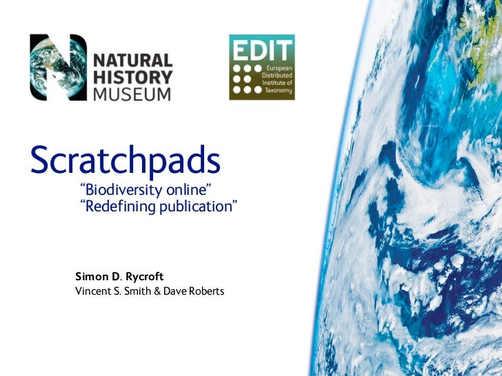 "Scratchpads   ""Biodiversity online""   ""Redefining publication""      Simon D. Rycroft   Vincent S. Smith  Dave Roberts"