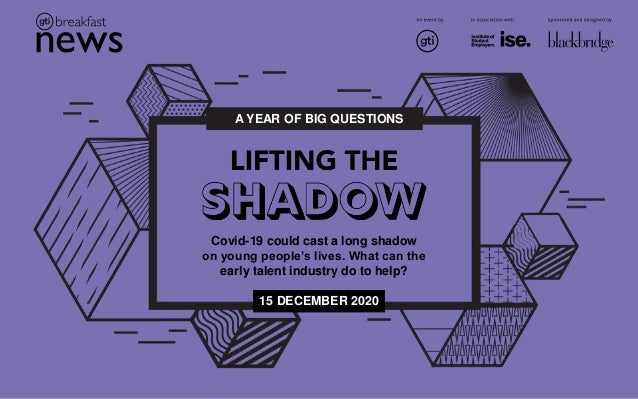 A YEAR OF BIG QUESTIONS Covid-19 could cast a long shadow on young people's lives. What can the early talent industry do t...