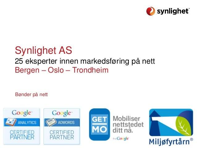 Synlighet AS 25 eksperter innen markedsføring på nett Bergen – Oslo – Trondheim Bønder på nett