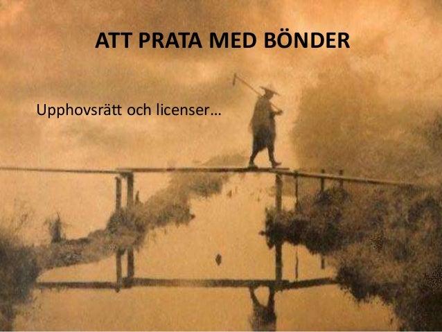 ATT PRATA MED BÖNDER Upphovsrätt och licenser…