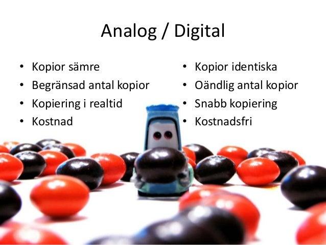 Analog / Digital • Kopior sämre • Begränsad antal kopior • Kopiering i realtid • Kostnad • Kopior identiska • Oändlig anta...