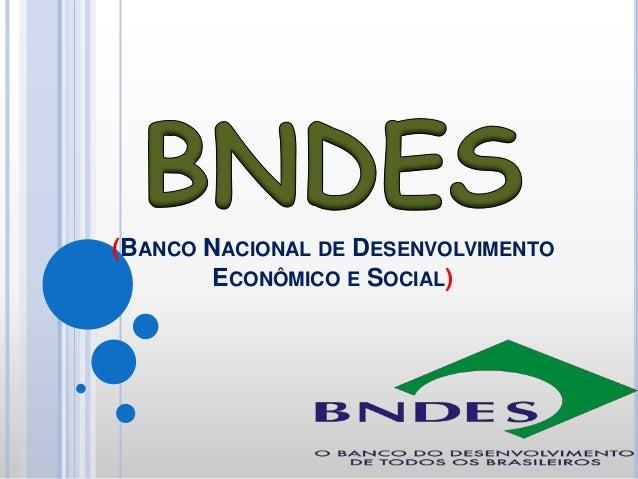(BANCO NACIONAL DE DESENVOLVIMENTO ECONÔMICO E SOCIAL)