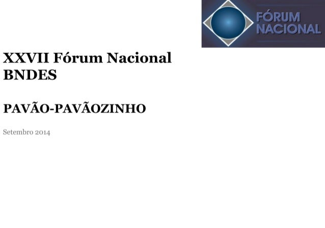 XXVI Fórum Nacional BNDES  PAVÃO-PAVÃOZINHO  vv-  FUHUHJ J'J; KJJQJ'J; ;L  Maio 2014