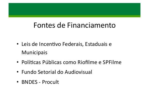 Fontes  de  Financiamento   • Leis  de  Incen/vo  Federais,  Estaduais  e   Municipais   • Polí/cas...