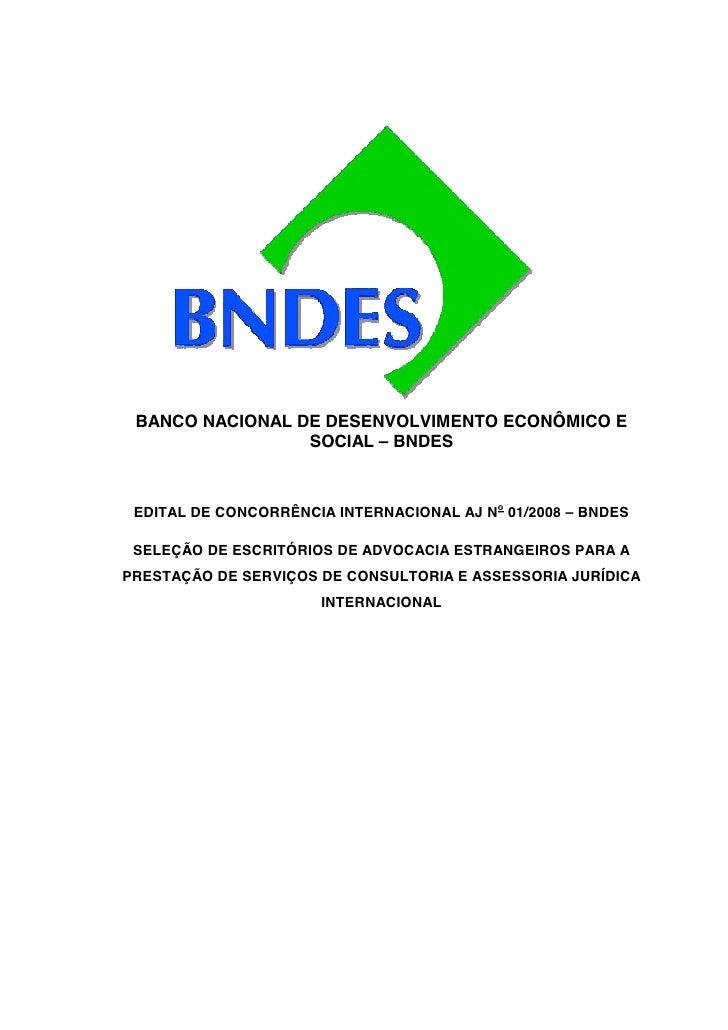 BANCO NACIONAL DE DESENVOLVIMENTO ECONÔMICO E                  SOCIAL – BNDES     EDITAL DE CONCORRÊNCIA INTERNACIONAL AJ ...