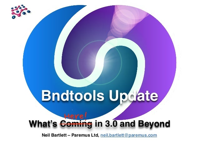 Bndtools Update What's Coming in 3.0 and Beyond Here! Neil Bartlett – Paremus Ltd, neil.bartlett@paremus.com