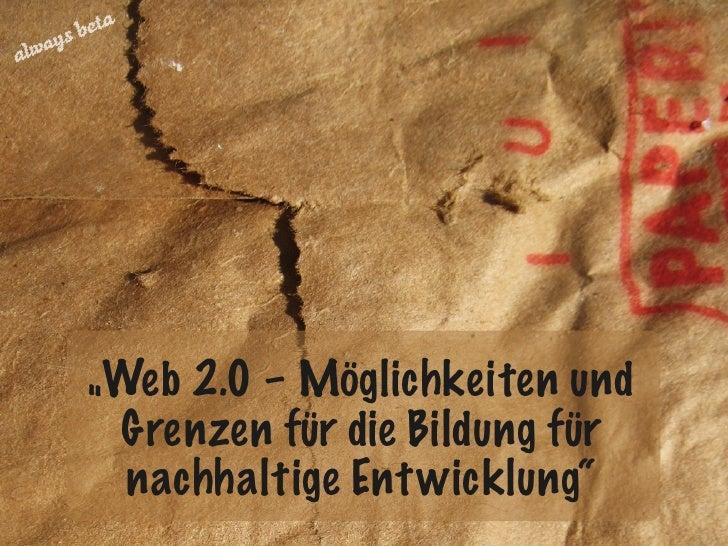 """""""Web 2.0 – Möglichkeiten und   Grenzen für die Bildung für   nachhaltige Ent wicklung"""""""