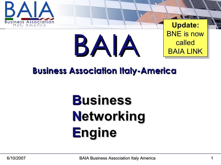 BAIA Business Association Italy-America   B usiness N etworking E ngine Update: BNE is now called BAIA LINK