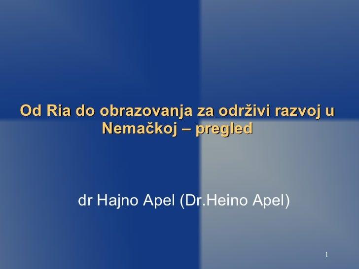 Od Ria do obrazovanja za odr živi razvoj u Nemačkoj – pregled dr Hajno Apel (Dr.Heino Apel) <ul></ul>