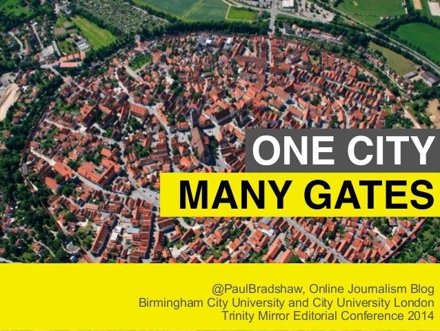 ONE CITY  MANY GATES  @PaulBradshaw, Online Journalism Blog  Birmingham City University and City University London  Trinit...