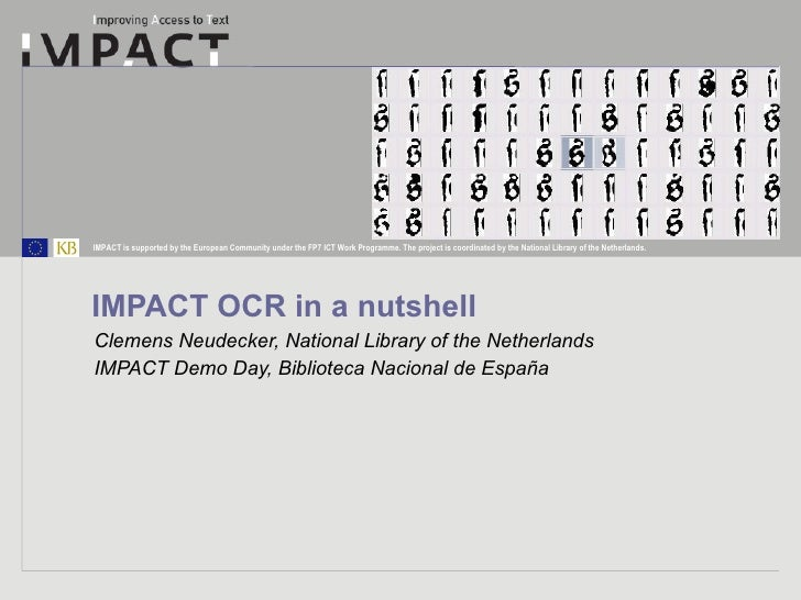 IMPACT OCR in a nutshell Clemens Neudecker, National Library of the Netherlands IMPACT Demo Day, Biblioteca Nacional de Es...