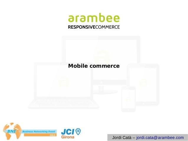 Mobile commerce  2013  Jordi Catà – jordi.cata@arambee.com