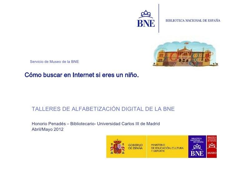 Servicio de Museo de la BNECómo buscar en Internet si eres un niño.  TALLERES DE ALFABETIZACIÓN DIGITAL DE LA BNE  Honorio...