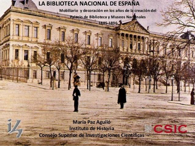 Mobiliario y decoración en los años de la creación del  Palacio de Biblioteca y Museos Nacionales  1885-1896  María Paz Ag...