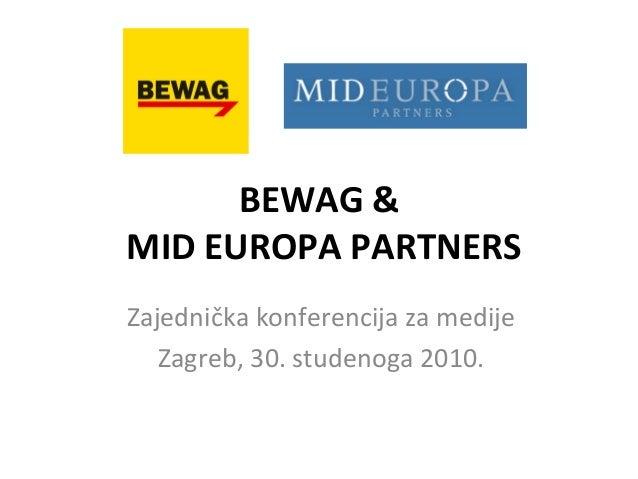 BEWAG & MID EUROPA PARTNERS Zajednička konferencija za medije Zagreb, 30. studenoga 2010.