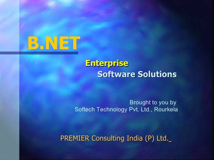 PREMIER Consulting India (P) Ltd.   B.NET   Enterprise    Software Solutions   Brought to you by  Softech Technology Pvt. ...