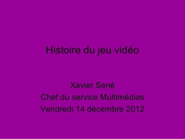 Histoire du jeu vidéo       Xavier SenéChef du service MultimédiasVendredi 14 décembre 2012