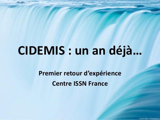 CIDEMIS : un an déjà… Premier retour d'expérience Centre ISSN France