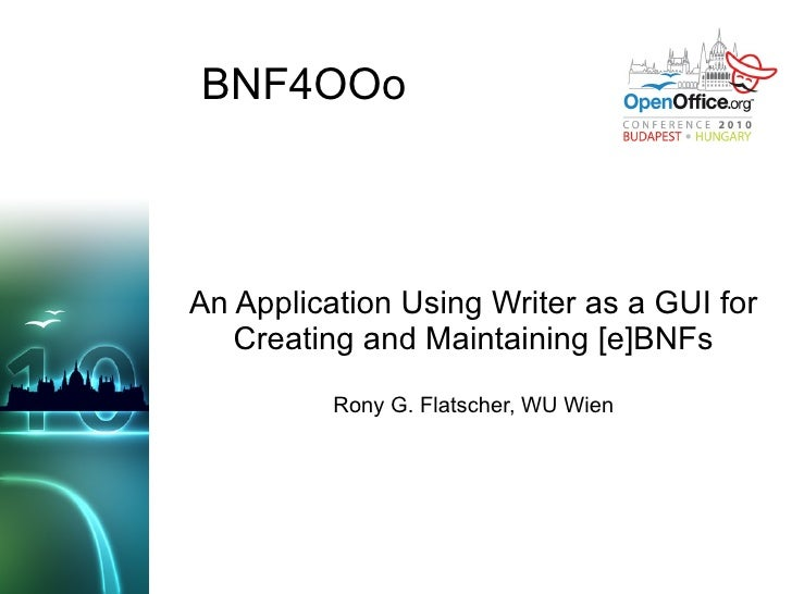 BNF4OOo An Application Using Writer as a GUI for Creating and Maintaining [e]BNFs Rony G. Flatscher, WU Wien