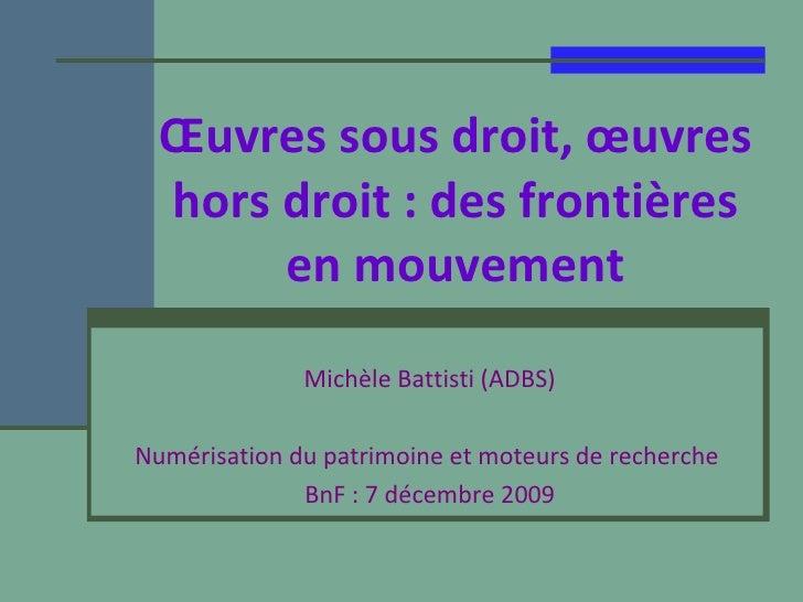 Œuvres sous droit, œuvres hors droit : des frontières en mouvement Michèle Battisti (ADBS) Numérisation du patrimoine et m...