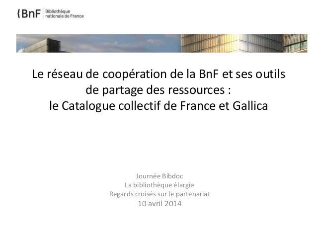 Le réseau de coopération de la BnF et ses outils de partage des ressources : le Catalogue collectif de France et Gallica J...