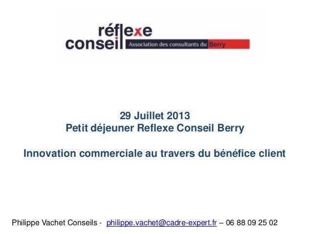 Philippe Vachet Conseils - philippe.vachet@cadre-expert.fr – 06 88 09 25 02 29 Juillet 2013 Petit déjeuner Reflexe Conseil...