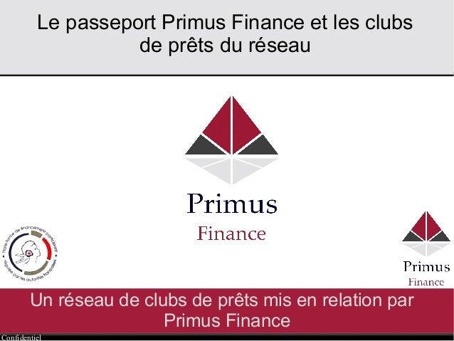 Confidentiel Un réseau de clubs de prêts mis en relation par Primus Finance Le passeport Primus Finance et les clubs de pr...