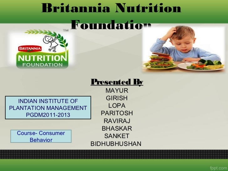 Britannia Nutrition            Foundation                     Presented By                           MAYUR   INDIAN INSTIT...