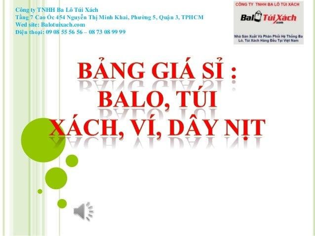Công ty TNHH Ba Lô Túi Xách Tầng 7 Cao Ốc 454 Nguyễn Thị Minh Khai, Phường 5, Quận 3, TPHCM Wed site: Balotuixach.com Điện...