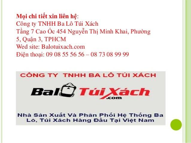 Mọi chi tiết xin liên hệ: Công ty TNHH Ba Lô Túi Xách Tầng 7 Cao Ốc 454 Nguyễn Thị Minh Khai, Phường 5, Quận 3, TPHCM Wed ...