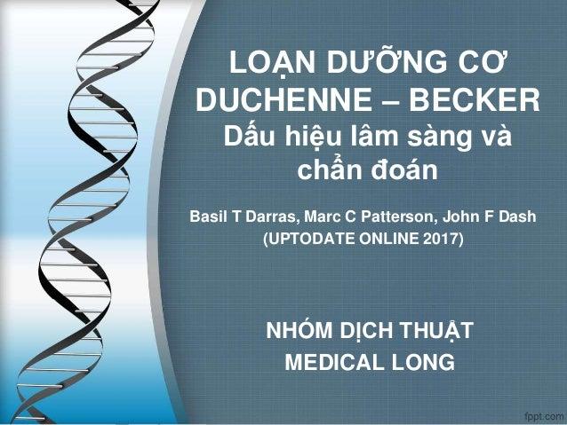 LOẠN DƯỠNG CƠ DUCHENNE – BECKER Dấu hiệu lâm sàng và chẩn đoán Basil T Darras, Marc C Patterson, John F Dash (UPTODATE ONL...