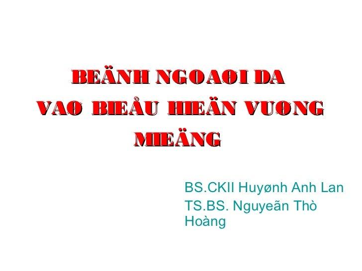 BEÄNH NGOAØI DAVAØ BIEÅU HIEÄN VUØNG       MIEÄNG          BS.CKII Huyønh Anh Lan          TS.BS. Nguyeãn Thò          Hoàng