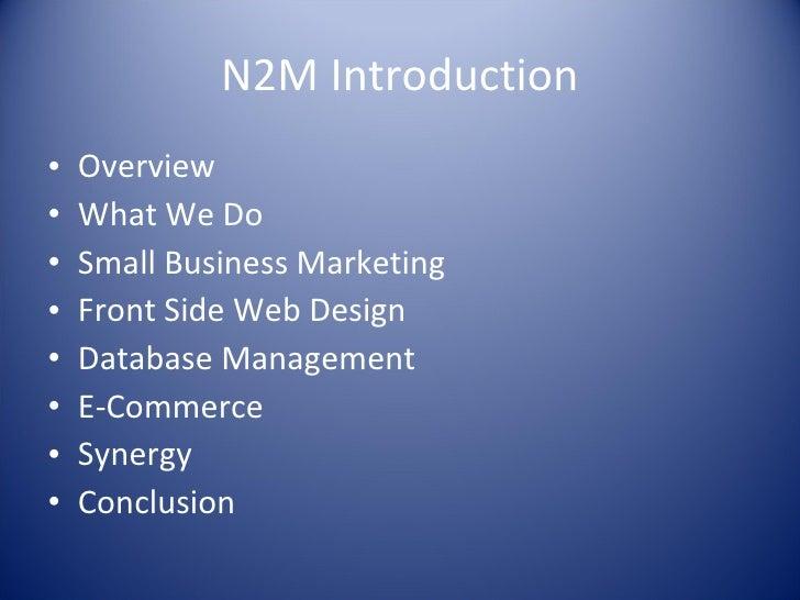 N2M Introduction <ul><li>Overview </li></ul><ul><li>What We Do </li></ul><ul><li>Small Business Marketing </li></ul><ul><l...