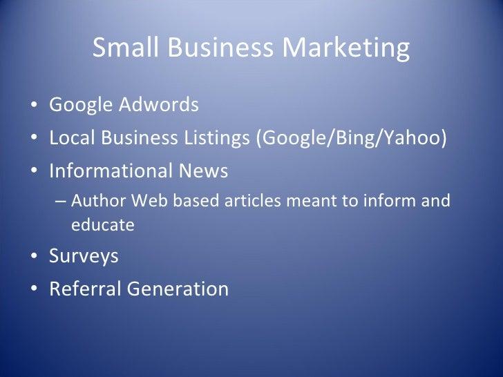 Small Business Marketing <ul><li>Google Adwords </li></ul><ul><li>Local Business Listings (Google/Bing/Yahoo) </li></ul><u...
