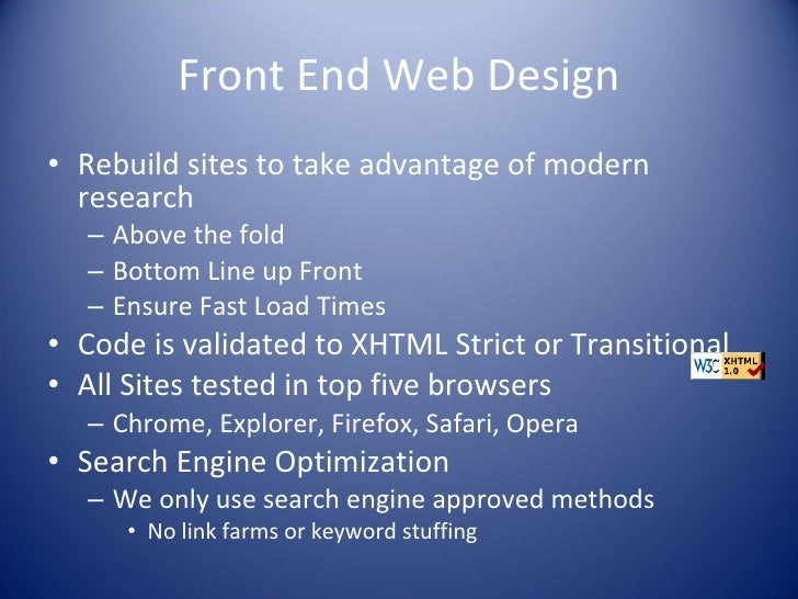 Front End Web Design <ul><li>Rebuild sites to take advantage of modern research </li></ul><ul><ul><li>Above the fold </li>...