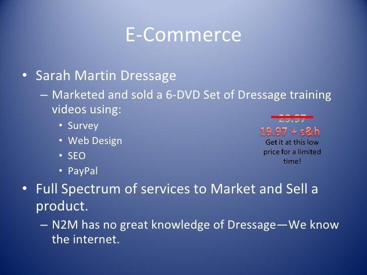 E-Commerce <ul><li>Sarah Martin Dressage </li></ul><ul><ul><li>Marketed and sold a 6-DVD Set of Dressage training videos u...