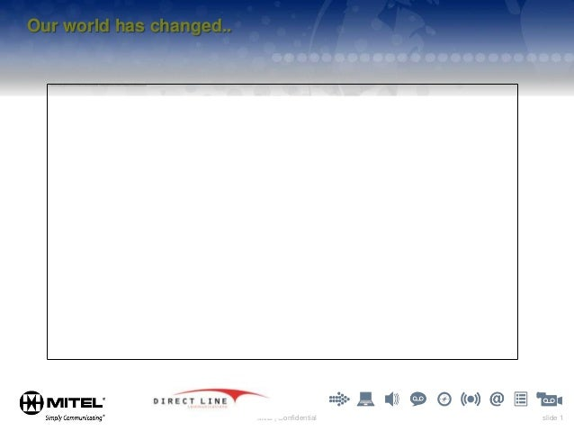 Our world has changed..                          Mitel | Confidential   slide 1