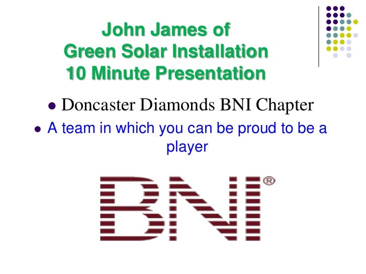 John James of        Green Solar Installation        10 Minute Presentation       Doncaster Diamonds BNI Chapter   A tea...