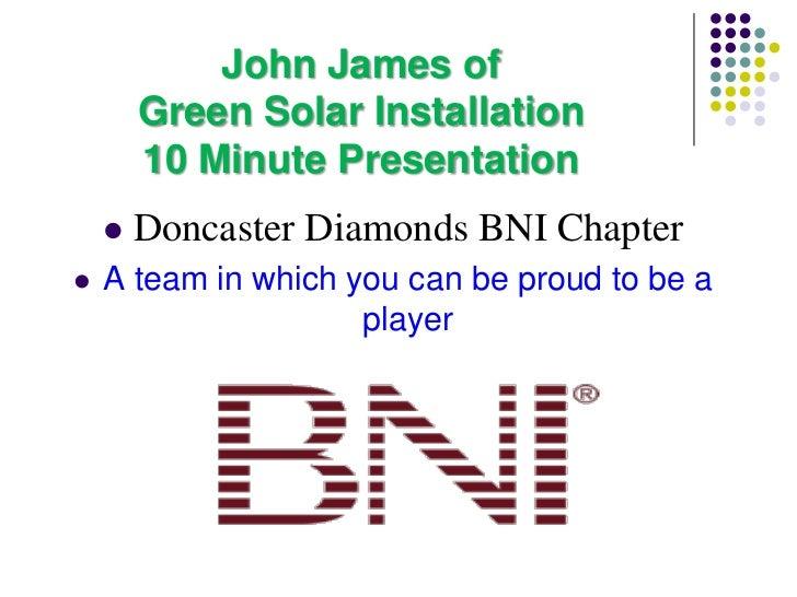 John James of        Green Solar Installation        10 Minute Presentation       Doncaster Diamonds BNI Chapter   A tea...