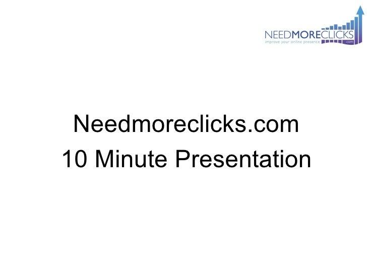 Needmoreclicks.com10 Minute Presentation