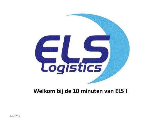 Welkom bij de 10 minuten van ELS !4-4-2013