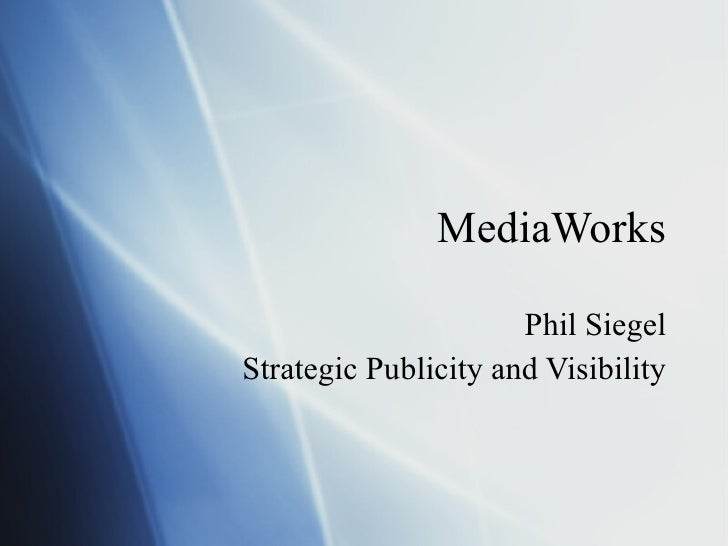 MediaWorks Phil Siegel Strategic Publicity and Visibility