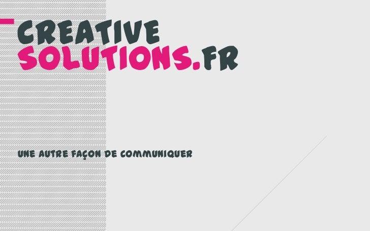 CREATIVESOLUTIONS.FRUne autre façon de communiquer