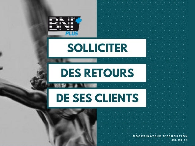 """Solliciter des retours clients : freins & solutions"" - BNI+"