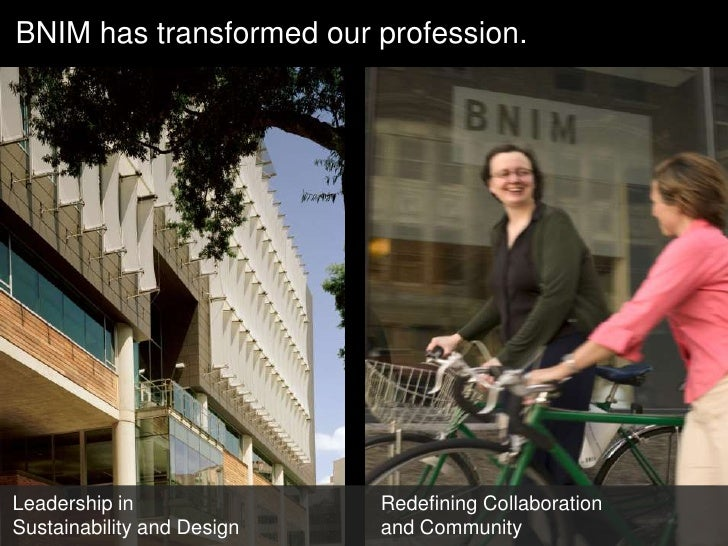 BNIM has transformed our profession. Redefining Collaboration  and Community Leadership in  Sustainability and Design