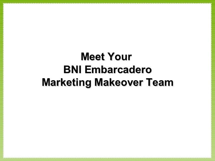 Meet Your  BNI Embarcadero Marketing Makeover Team