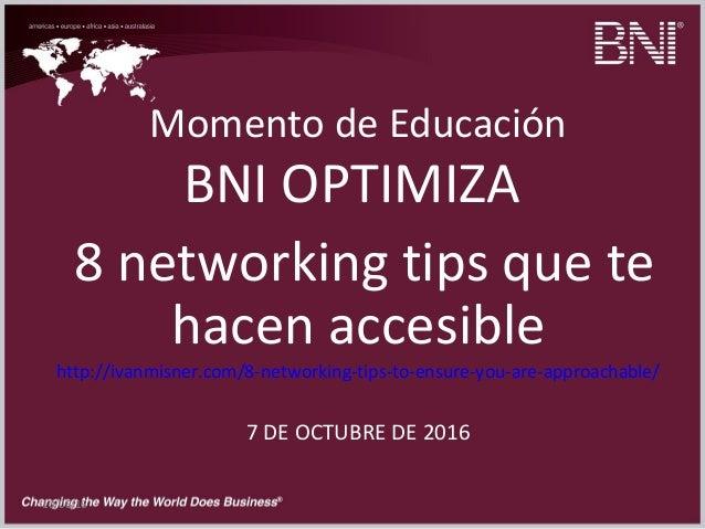 10/06/16 Momento de Educación BNI OPTIMIZA 8 networking tips que te hacen accesible http://ivanmisner.com/8-networking-tip...