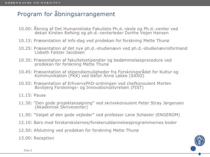 Program for åbningsarrangement <ul><li>10.00: Åbning af Det Humanistiske Fakultets Ph.d.-skole og Ph.d.-center ved    deka...