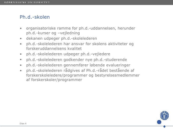 Ph.d.-skolen <ul><li>organisatoriske ramme for ph.d.-uddannelsen, herunder ph.d.-kurser og –vejledning </li></ul><ul><li>d...